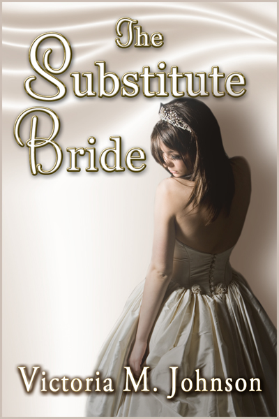 The Substitute Bride by Victoria M. Johnson