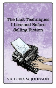 The Last Techniques I Learned Before Selling Fiction by Victoria M. Johnson
